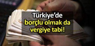 Türkiye vergi sistemi: Borçlu olmak da vergiye tabi!