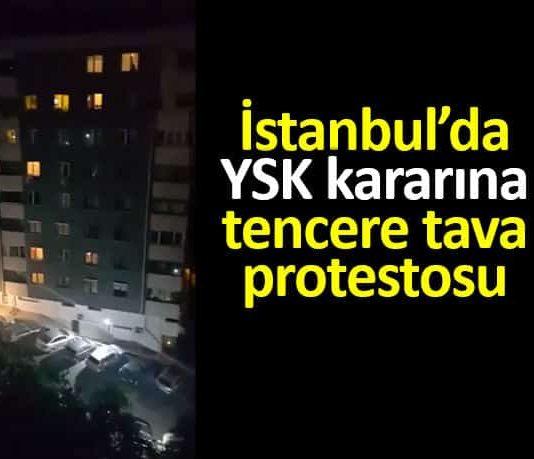 YSK İstanbul kararı tencere tava çalınarak protesto ediliyor