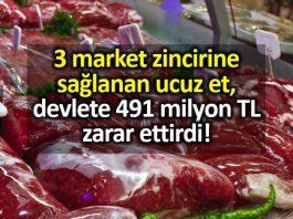 3 market zincirine sağlanan ucuz et, devlete 491 milyon lira zarar ettirdi!