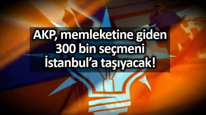 ak parti memleketine giden 300 bin seçmen istanbul a taşıyacak