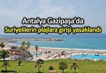 Antalya Gazipaşa sahillerinde Suriyelilerin plajlara girişi yasaklandı