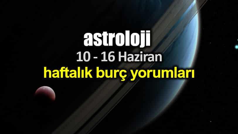 Astroloji: 10 - 16 Haziran 2019 haftalık burç yorumları