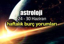 Astroloji: 24 - 30 Haziran 2019 haftalık burç yorumları