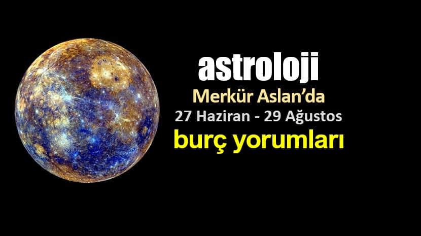 Astroloji: Merkür Aslan (27 Haziran - 29 Ağustos) burç yorumları