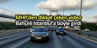 Bahçeli İstanbul böyle girdi; MHP'den dikkat çeken video!