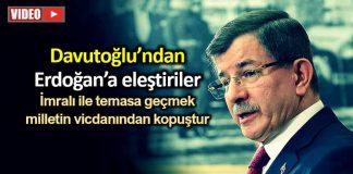 ahmet Davutoğlu erdoğan akp eleştiri İmralı ile temasa geçmek milletin vicdanından kopuştur