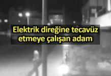 Elektrik direğine tecavüz etmeye çalışan adam video görüntüler