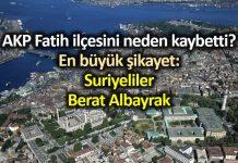 AKP nin kalesi Fatih te oturanlar binali yıldırım neden kaybetti suriyeliler berat albayrak