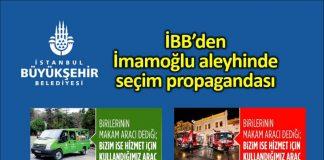 İBB den Ekrem İmamoğlu aleyhine seçim propagandası yapıldı