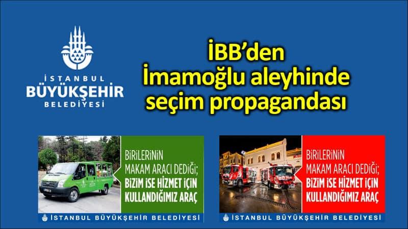 İBB, Ekrem İmamoğlu aleyhine seçim propagandası yaptı!