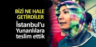 AKP li vatandaştan şok ifade: İstanbul u Yunanlılara teslim ettik