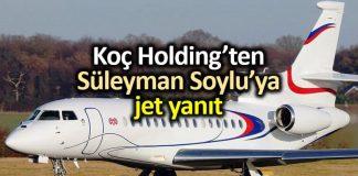 Koç Holding Süleyman Soylu özel uçak sözlerine yanıt