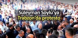 Trabzon Süleyman Soylu protesto