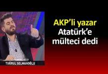 Tuğrul Selmanoğlu Atatürk e mülteci dedi!