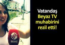 Vatandaş Beyaz TV muhabirini sosyal medyada rezil etti