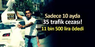 10 ayda 35 ayrı trafik cezası için 11 bin 500 lira ödedi