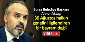 bursa belediye başkanı Alinur Aktaş: 30 Ağustos halkın genelini ilgilendiren bir bayram değil