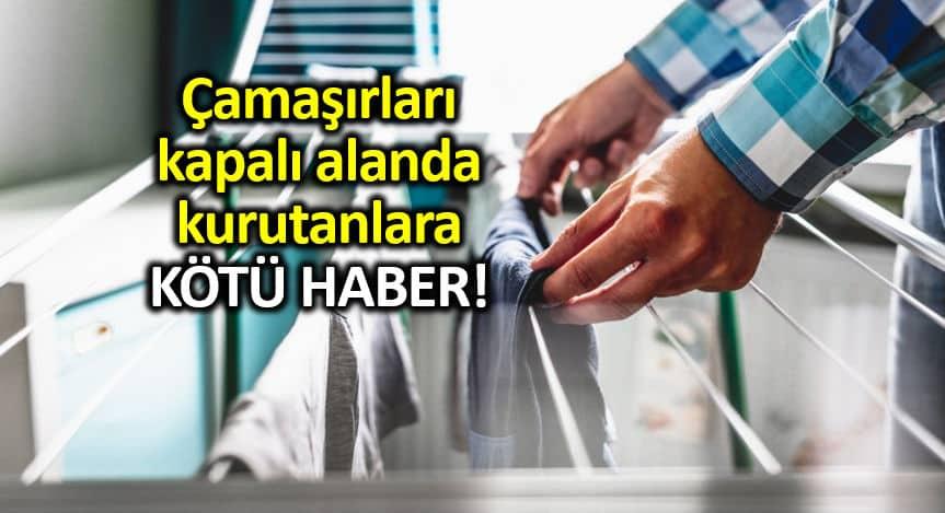 Çamaşırları içeride kapalı alanda kurutmak zararlı!