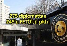Dışişleri FETÖ soruşturması: 275 diplomattan 249'u FETÖ'cü çıktı!