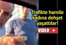 Trafik magandaları hamile kadına dehşet yaşattılar