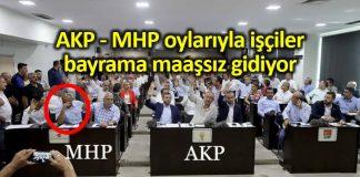 Adana da AKP - MHP oylarıyla işçiler bayrama maaşsız gidiyor