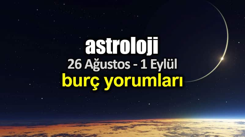 Astroloji: 26 Ağustos - 1 Eylül 2019 haftalık burç yorumları