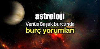 Astroloji: Venüs Başak burcunda (21 Ağustos - 14 Eylül) burç yorumları