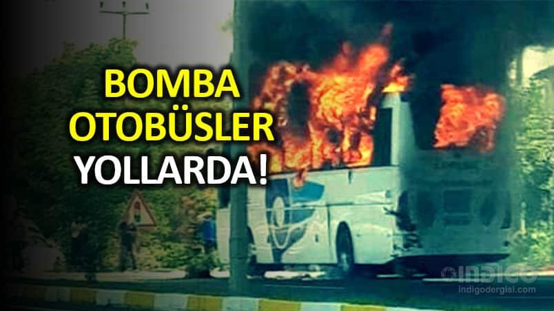 Bomba otobüsler yollarda: Yangınların sebebi madeni yağ