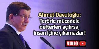 Ahmet Davutoğlu: Terörle mücadele defterleri açılırsa insan yüzüne çıkamazlar