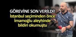 ekrem imamoğlu aleyhine bildiri okuyan Murat Kazanasmaz ın görevine son verildi