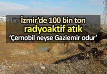 İzmir Gaziemir de 100 bin ton radyoaktif nükleer atık