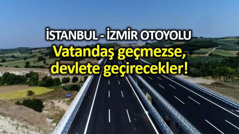 İzmir Otoyolu: Vatandaş geçmezse, devlete geçirecekler!