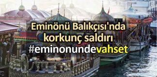 Tarihi Eminönü Balıkçısı saldırı sosyal medyayı salladı