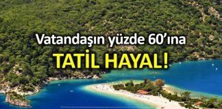 Türkiye nin yüzde 60 ına bir haftalık tatil hayal!