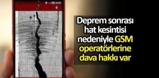 Deprem sonrası hat kesintisi nedeniyle GSM operatörlerine dava hakkı var