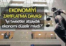 Ekonomiyi zayıflatma davası: Twitter paylaşımım ekonomiyi etkiliyorsa