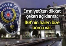 Emniyet Genel Müdürlüğü: İBB nin halen bize borcu var