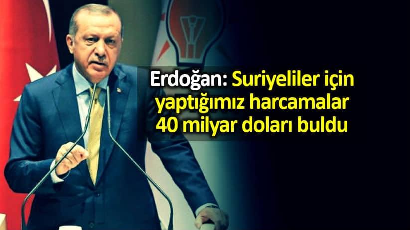 Erdoğan: Suriyeliler için yaptığımız harcamalar 40 milyar doları buldu
