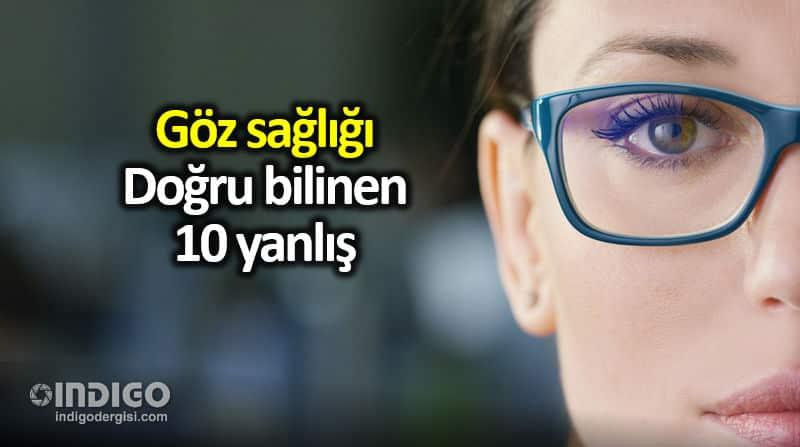 Göz sağlığı konusunda doğru bilinen yanlışlar neler?
