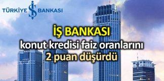 İş Bankası, konut kredisi faiz oranları 120 ay vade için 1,17'ye indirildi