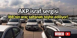 israf sergisi: AKP nin İBB deki araç saltanatı teşhir ediliyor!