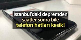 İstanbul depremin ardından saatlerdir telefon hatları kesik!