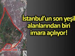 İstanbul Esenler de 720 hektarlık yeşil alanın yarısı konut olacak