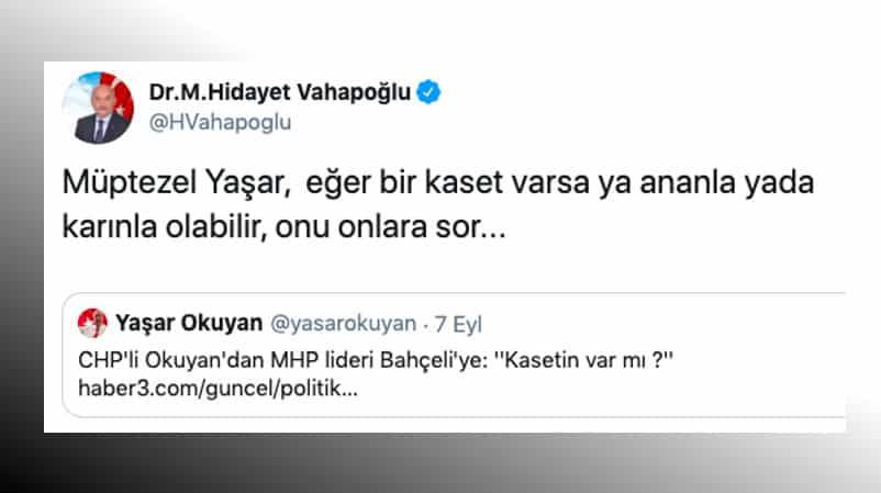 MHP hidayet Vahapoğlu Yaşar Okuyan şok sözler: Bahçeli nin kasedi varsa ya ananla ya da karınla olabilir
