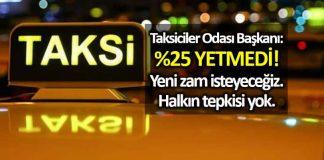Taksiciler Odası Başkanı: Yüzde 25 yetmedi, yeni zam isteyeceğiz