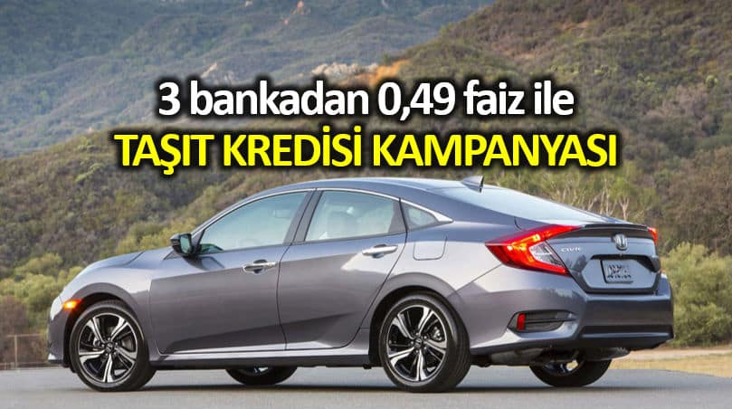 Ziraat, Halkbank ve Vakıfbank 0.49 ile taşıt kredisi kampanyası