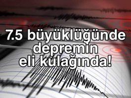 7.5 büyüklüğündeki depremin eli kulağında!