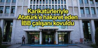 Atatürk e hakaret eden İBB çalışanının işine son verildi miralay misvak