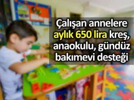 Çocuklarını anaokulu ve kreşe gönderen çalışan annelere aylık 650 lira destek