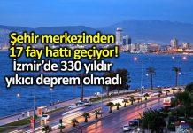 İzmir de 330 yıldır yıkıcı deprem yaşanmadı, şehir merkezinde 17 aktif fay var!